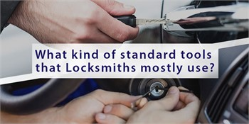 What kind of standard tools that Locksmiths mostly use?