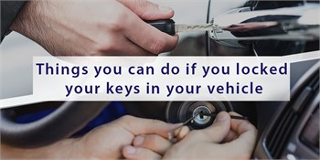 Things you can do if you locked your keys in your vehicle
