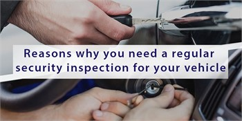 Reasons why you need a regular security inspection for your vehicle