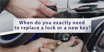 When do you exactly need to replace a lock or a new key?